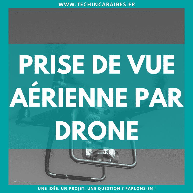 Photos & vidéos aérienne par drone - Tech in Caraïbes Guadeloupe